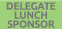 Select if Delegate Lunch Sponsor